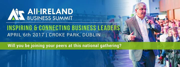 All Ireland Business Summit April 6th 2017 Croke Park